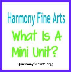 Harmony Fine Arts What is a Mini Unit