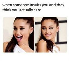 Ariana Grande Insult. Then they try to throw it back at you and you're just like LOL.