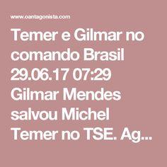 Temer e Gilmar no comando  Brasil 29.06.17 07:29 Gilmar Mendes salvou Michel Temer no TSE. Agora Michel Temer decidiu nomear uma favorita de Gilmar Mendes para o comando da PGR. O Brasil é deles.