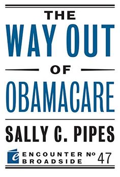 "The Way Out of Obamacare (Encounter Broadside):   divPresident Barack Obama has declared that his signature health reform law – the Patient Protection and Affordable Care Act – is ""here to stay."" But his days in the White House are numbered, and the law has failed: insurance premiums and deductibles have skyrocketed, patients are losing access to doctors, and economic growth has been crushed.BRBRIn this Broadside, Sally C. Pipes provides an actionable blueprint for health care reform t..."