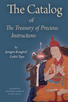 The Catalog of The Treasury of Precious Instructions by Jamgön Kongtrul Lodrö Taye Translated by RICHARD BARRON (Chökyi Nyima) – Tsadra Foundation New York The...