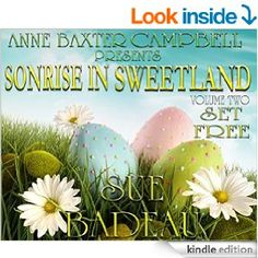 Sonrise In Sweetland - Volume 2 - Set Free - Kindle edition by Sue Badeau, Anne Baxter Campbell. Religion & Spirituality Kindle eBooks @ Amazon.com.