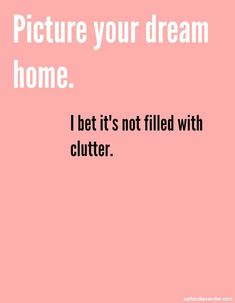 Picture your dream home. I bet it's not filled with clutter. Declutter your current home and you'll love it more. Wabi Sabi, Quotes To Live By, Life Quotes, Wisdom Quotes, Quotes Quotes, Organization Quotes, Motivational Quotes, Inspirational Quotes, Minimalist Living