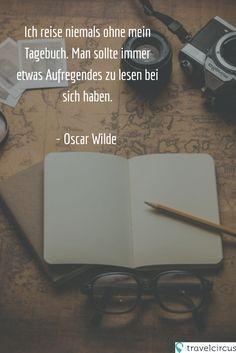"""""""Ich reise niemals ohne mein Tagebuch. Man sollte immer etwas Aufregendes zu lesen bei sich haben."""" - www.travelcircus.de"""
