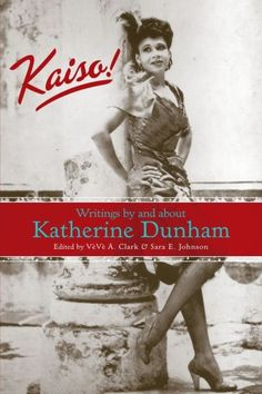 Kaiso!: Writings by and about Katherine Dunham (Studies in Dance History) by Veve A. Clark http://www.amazon.com/dp/0299212742/ref=cm_sw_r_pi_dp_JJ5Bwb02YFRZ0
