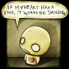 if my heart had a face it would be smiling