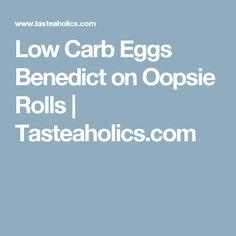 Low Carb Eggs Benedict on Oopsie Rolls   Tasteaholics.com