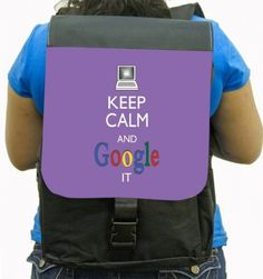 Keep Calm And Google It  Back Pack – $60