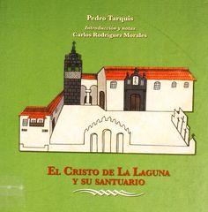 El Cristo de La Laguna y sus Santuarios / Pedro Tarquis ; introducción y notas, Carlos Rodríguez Morales.2008. http://absysnetweb.bbtk.ull.es/cgi-bin/abnetopac01?TITN=473640