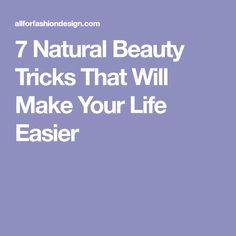 7 Natural Beauty Tricks That Will Make Your Life Easier