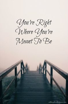 Do you ever look back on your life and wonder how you got there?  Don't. You're Right Where You're Meant To Be - A Touch of Grace