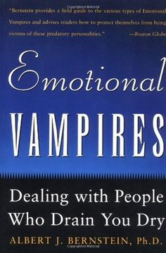 Emotional Vampires: Dealing with People who drain you dry. :) great book really funny and very interesting