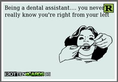 So true! ( Dental assistant )