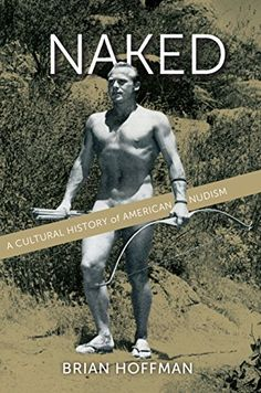 Naked: A Cultural History of American Nudism by Brian Hof... https://www.amazon.ca/dp/0814790534/ref=cm_sw_r_pi_dp_x_awZOyb8D933GF