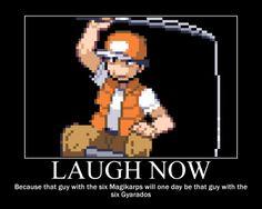 Never thought of it that way--http://www.pokehunngry.com/attachments/pokemon-meme-base/449d1383953647-funny-magikarp-magikarp_motivation_by_itsameya-d461k84.jpg