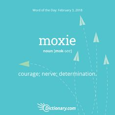 Dictionary.com's Word of the Day - moxie - Slang. courage; nerve; determination.