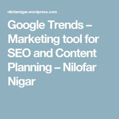 Google Trends – Marketing tool for SEO and Content Planning – Nilofar Nigar
