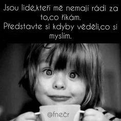 Ještě že mi to je jedno True Quotes About Life, Life Quotes, Pro Choice, Jokes Quotes, Atheism, Carpe Diem, Infj, Motto, Baby Love