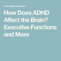 How Does ADHD Affect the Brain? Executive Functions and More