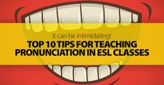 Teaching pronunciation can be intimidating, especially if you are technically teaching other areas of the English language. But every ESL teacher should make pronunciation instruction a part