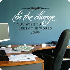 Be the Change You Wish to See (wall decal from WallWritten.com).