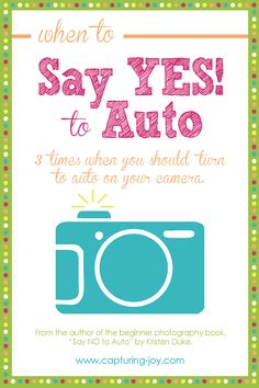 When to say YES! to Auto, 3 tips when it's ok to ignore my photography book: Say NO to Auto. Capturing-Joy.com