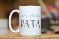 Show Me the Data Mug // Academic Humor Mug// Graduate Student Gift // Professor Gift //Christmas Gift // Poetry Mug