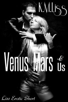 Venus, Mars & Us (Liss Erotic Short) by K.M. Liss, http://www.amazon.com/dp/B00HLT77UY/ref=cm_sw_r_pi_dp_FjADub0MEXJ8N  This book is proudly promoted by EliteBookService.com