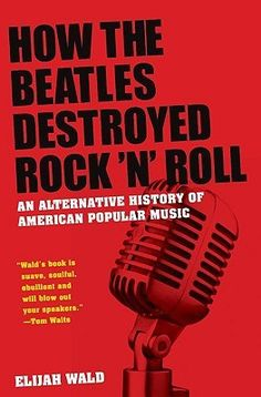 Call number: ML 3477 .W35 2009 How the Beatles Destroyed Rock 'n' Roll: An Alternative History of American Popular Music