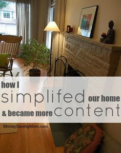 HOW I SIMPLIFIED OUR HOME AND BECAME MORE CONTENT!  Over the course of the last year, my husband and I have completely rewritten our life plans, moved away from the city we thought we would retire in, said goodbye to our best friends, gave away 1/3 of our possessions, and downsized our living situation from a 2600 square foot home to a 900 square foot apartment as we pursue this new dream.  The biggest surprise for me in this whole journey has been how much I've loved downsizing!