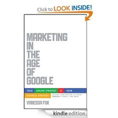 Marketing in the Age of Google, Revised and Updated: Your Online Strategy IS Your Business Strategy — Vanessa Fox ($15.89)