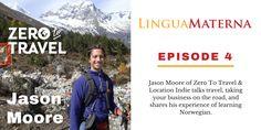 Jason Moore Zero to Travel Lingua Materna Podcast Learn A New Language, Learning Centers, Helpful Hints, Mindset, Zero, Motivation, Business, Travel, First Language
