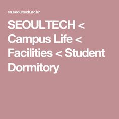 SEOULTECH < Campus Life < Facilities < Student Dormitory Student Dormitory, Life
