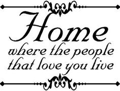 Home where the people that love you live