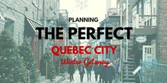 Quebec City is a place you must visit more than once: in the summer, and in the winter. Here's how you can plan the perfect Quebec City winter getaway.