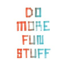 Do More Fun Stuff is a friendly reminder to let loose and enjoy life.