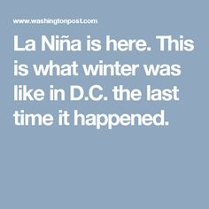 La Niña is here. This is what winter was like in D.C. the last time it happened.