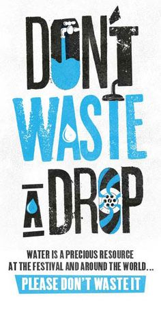 Water is a precious resource at the festival and around the world, please don't waste it! Save Water Poster Drawing, Save Water Posters, Save Water Slogans, Save Water Images, Festival Logo, Water Logo, World Water Day, Some Words, Design Reference
