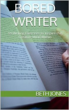 Bored Writer: 99 Writing Exercises to Inspire the Creative Mind Within (The Hungry Freelancer) by Beth Jones,