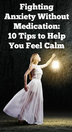 Fighting Anxiety Without Medication - 10 Tips to Help You Feel Calm ~ http://healthpositiveinfo.com/fighting-anxiety-without-medication.html