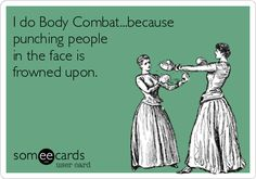 I do Body Combat...because punching people in the face is frowned upon. | Confession Ecard