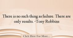 The most popular Tony Robbins Quotes About Failure - 18332 : There is no such thing as failure. Tony Robbins Quotes, Failure Quotes