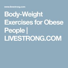 Body-Weight Exercises for Obese People | LIVESTRONG.COM