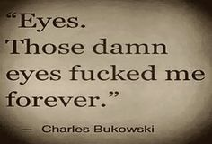 Charles Bukowski's stories and love poems contain the kind of passionate love quotes most women are yearning to hear their lovers' share. - 12 Times Poet Charles Bukowski Made Us Weak In The Knees Cute Love Quotes, Country Love Quotes, Love Quotes For Him, Beautiful Eyes Quotes, Dark Love Poems, Eyes Quotes Love, Dark Love Quotes, Enjoy Quotes, Charles Bukowski Citations