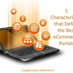 5 Characteristics that Define the Best eCommerce Portal. http://www.loginworks.com