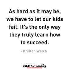 As hard as it may be, we have to let our kids fail. It's the only way they truly learn how to success. mom quotes kristen welch inspirational quotes for moms. Read these on hard mom days Bad Kids Quotes, Mom Quotes, Quotes To Live By, Best Quotes, Random Quotes, Single Mom Meme, Inspirational Quotes For Moms, Feeling Like A Failure, Lessons Learned In Life