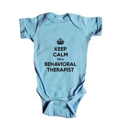 Keep Calm I'm A Behavioral Therapist Therapy Doctor Job Jobs Career Profession Health Service Treatments SGAL1 Baby Onesie / Tee