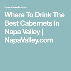 Where To Drink The Best Cabernets In Napa Valley | NapaValley.com