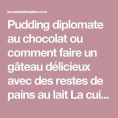 Pudding diplomate au chocolat ou comment faire un gâteau délicieux avec des restes de pains au lait La cuisine de Malou