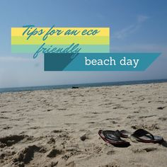 Tips for an Eco-Friendly day at the Beach